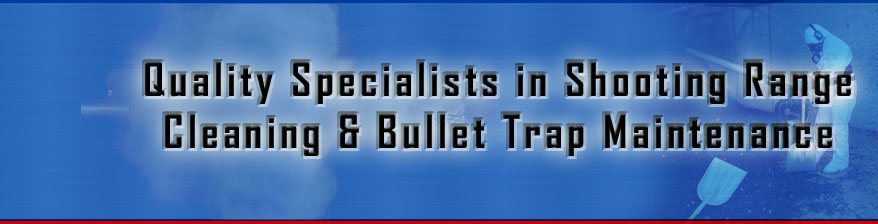 Quality specialists in shooting range cleaning and bullet trap maintenance
